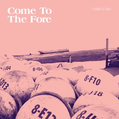 Fellini Félin - Come To The Fore